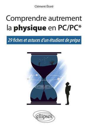 Comprendre autrement la physique en PC-PC* : 29 fiches et astuces d'un étudiant de prépa