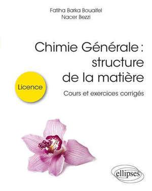 Chimie générale : structure de la matière : cours et exercices corrigés, licence