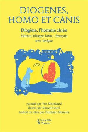 DIOGENES, HOMO ET CANIS - DIOGENE L'HOMME CHIEN, EDITION BILINGUE LATIN-FRANCAIS