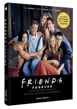 Friends forever : celui qui a vu tous les épisodes : le guide officiel de la série culte