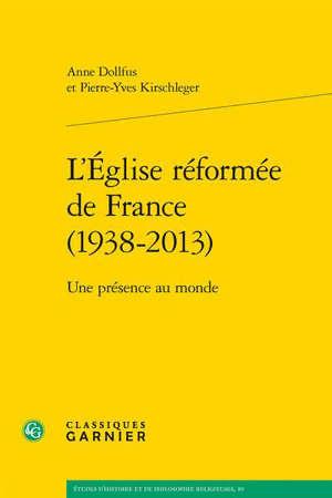 L'Eglise réformée de France (1938-2013) : une présence au monde