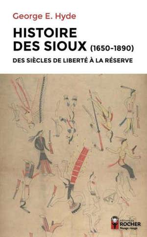 Histoire des Sioux (1650-1890) : des siècles de liberté à la réserve