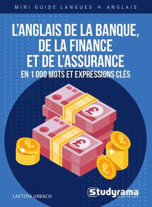 L'anglais de la banque, de la finance et de l'assurance : en 1.000 mots et expressions clés