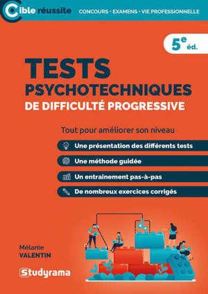 Tests psychotechniques de difficulté progressive : concours grandes écoles, concours administratifs, A, B, C, concours santé, social, paramédical