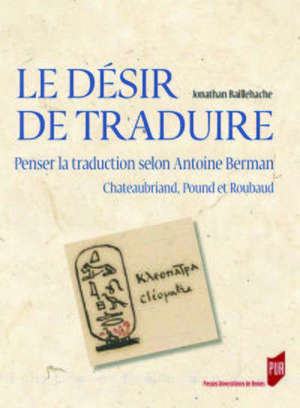 Le désir de traduire : penser la traduction selon Antoine Berman, Chateaubriand, Pound et Roubaud