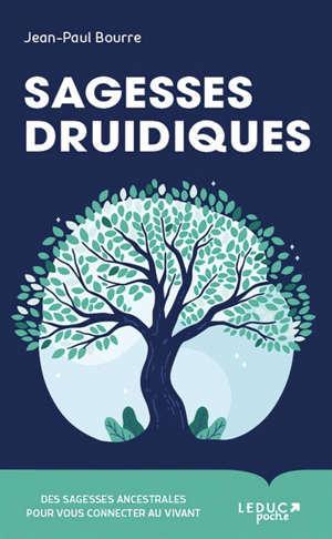 Sagesses druidiques : des sagesses ancestrales pour vous connecter au vivant