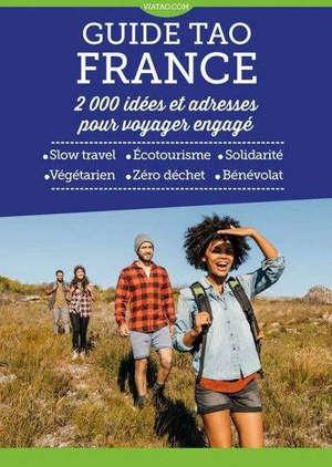 Guide tao France : 2.000 idées et adresses pour voyager engagé