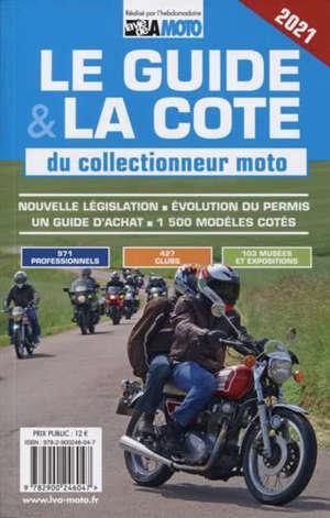 Le guide & la cote 2021 du collectionneur moto : nouvelle législation, évolution du permis, un guide d'achat, 1.500 modèles cotés