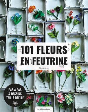 101 fleurs en feutrine : pas à pas & dessins taille réelle