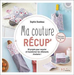 Ma couture récup' : 20 projets pour recycler et transformer les vêtements d'enfants !
