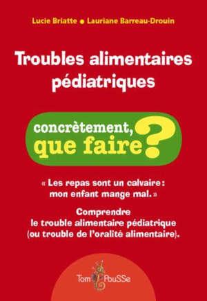Troubles alimentaires pédiatriques : comprendre le trouble alimentaire pédiatrique (ou trouble de l'oralité alimentaire)