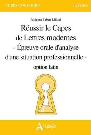Réussir le Capes de lettres modernes : épreuve orale d'analyse d'une situation professionnelle : option latin