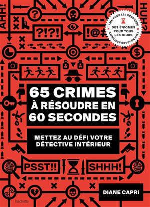 65 crimes à résoudre en 60 secondes : mettez au défi votre détective intérieur