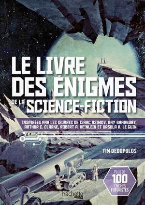 Le livre des énigmes de la science-fiction : inspirées par les oeuvres de Isaac Asimov, Ray Bradbury, Arthur C. Clarke, Robert A. Heinlein et Ursula K. Le Guin