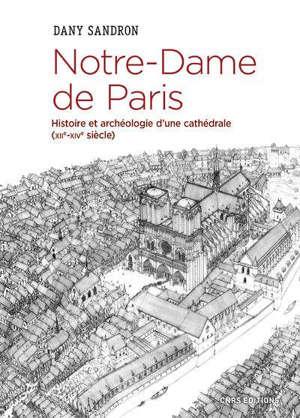 Notre-Dame de Paris : histoire et archéologie d'une cathédrale (XIIe-XIVe siècle)