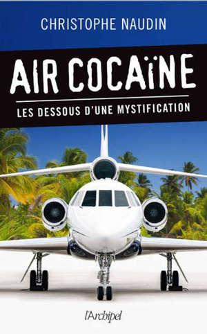 Air cocaïne : les dessous d'une mystification
