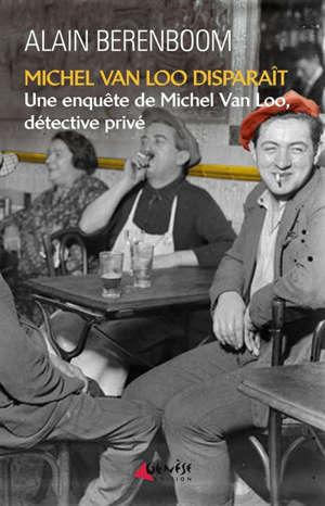 Une enquête de Michel Van Loo, détective privé, Michel Van Loo disparaît