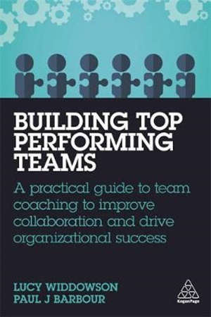 Building Top-Performing Teams: A Practical Guide to Team Coaching to Improve Collaboration and Drive Organizational Success