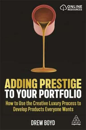 Adding Prestige to Your Portfolio: How to Use the Creative Luxury Process to Develop Products Everyone Wants