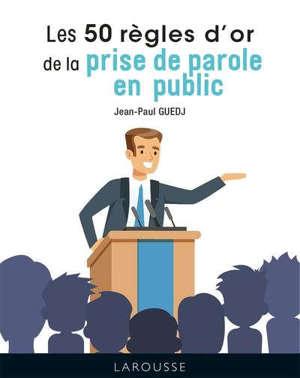 Les 50 règles d'or de la prise de parole en public
