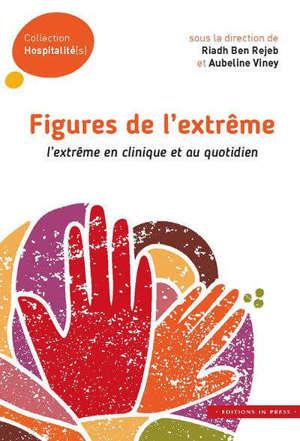 Figures de l'extrême : l'extrême en clinique et au quotidien