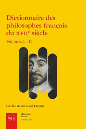 Dictionnaire des philosophes français du XVIIe siècle : acteurs et réseaux du savoir : volume I-II