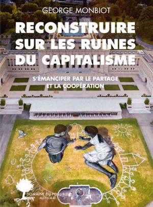 """Reconstruire sur les ruines du capitalisme : s""""émanciper par le partage et la coopération"""
