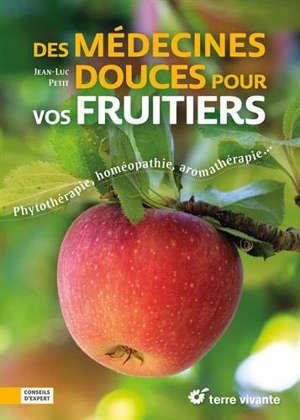 Des médecines douces pour vos fruitiers : phytothérapie, homéopathie, aromathérapie...