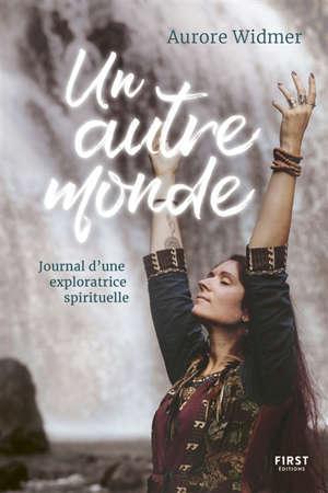 Un autre monde : journal d'une exploratrice spirituelle