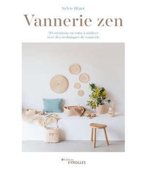 Vannerie zen : 20 créations en rotin à réaliser avec des techniques de vannerie