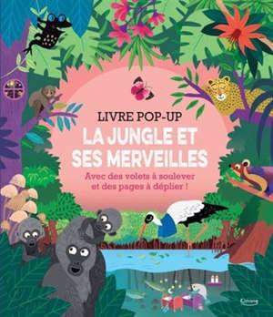 La jungle et ses merveilles : livre pop-up