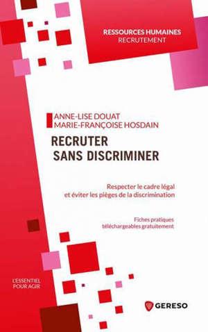 Recruter sans discriminer : respecter le cadre légal et éviter les pièges de la discrimination