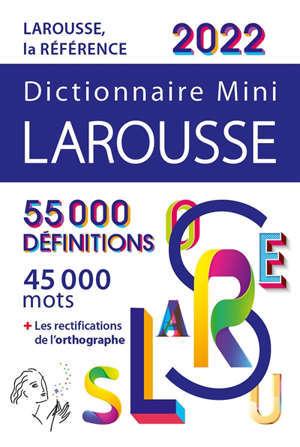 Dictionnaire mini Larousse 2022 : 55.000 définitions, 45.000 mots + les rectifications de l'orthographe