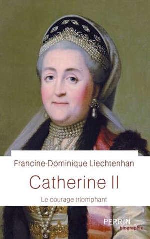 Catherine II : le courage triomphant