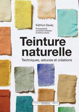 Teinture naturelle : techniques, astuces et créations