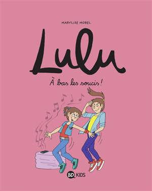 Lulu. Volume 9, A bas les soucis !
