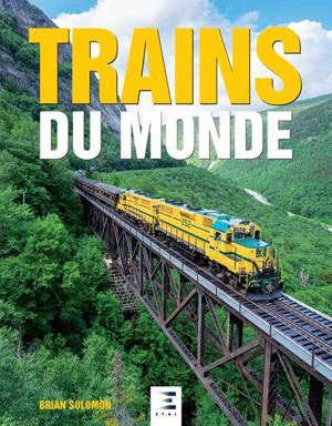 Trains du monde : deux siècles de trains et de locomotives