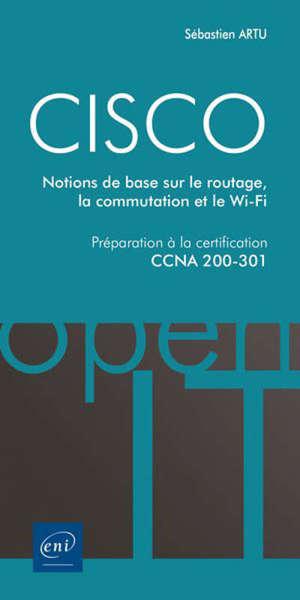 Cisco : notions de base sur le routage, la commutation et le Wi-Fi : préparation à la la certification CCNA 200-301