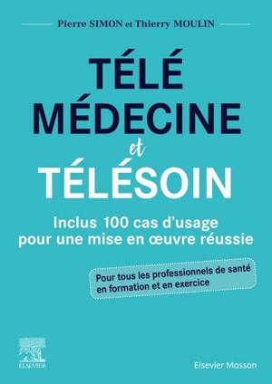 Télémédecine et télésoin : inclus 100 cas d'usage pour une mise en oeuvre réussie