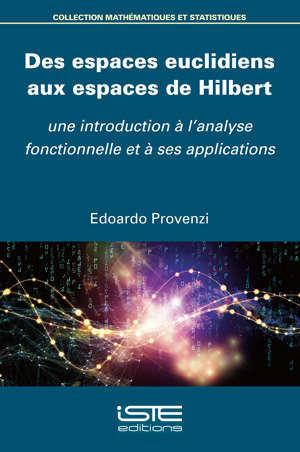 Des espaces euclidiens aux espaces de Hilbert : une introduction à l'analyse fonctionnelle et à ses applications