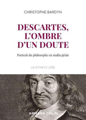 Descartes, l'ombre d'un doute : portrait du philosophe en malin génie