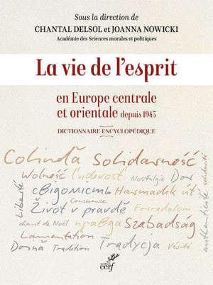 La vie de l'esprit en Europe centrale et orientale depuis 1945 : dictionnaire encyclopédique