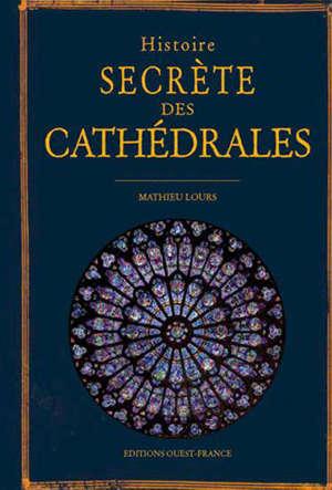 Histoire secrète des cathédrales