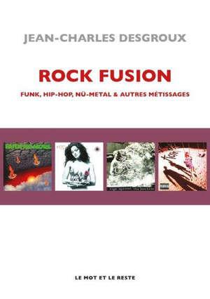 Rock fusion : funk, hip-hop, nü-metal & autres métissages
