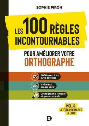 Les 100 règles incontournables pour améliorer votre orthographe
