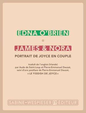James & Nora : portrait de Joyce en couple. Suivi de Le yiddish de Joyce