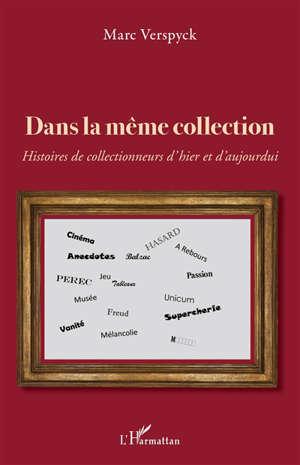 Dans la même collection : histoires de collectionneurs d'hier et d'aujourd'hui