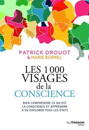 Les 1.000 visages de la conscience : bien comprendre ce qu'est la conscience et apprendre à en explorer tous les états