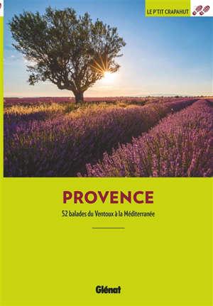 Provence : 52 balades du Ventoux à la Méditerranée