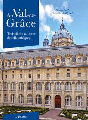 Au Val-de-Grâce : trois siècles au coeur des bibliothèques
